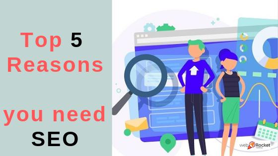 Top 5 Reasons you need SEO